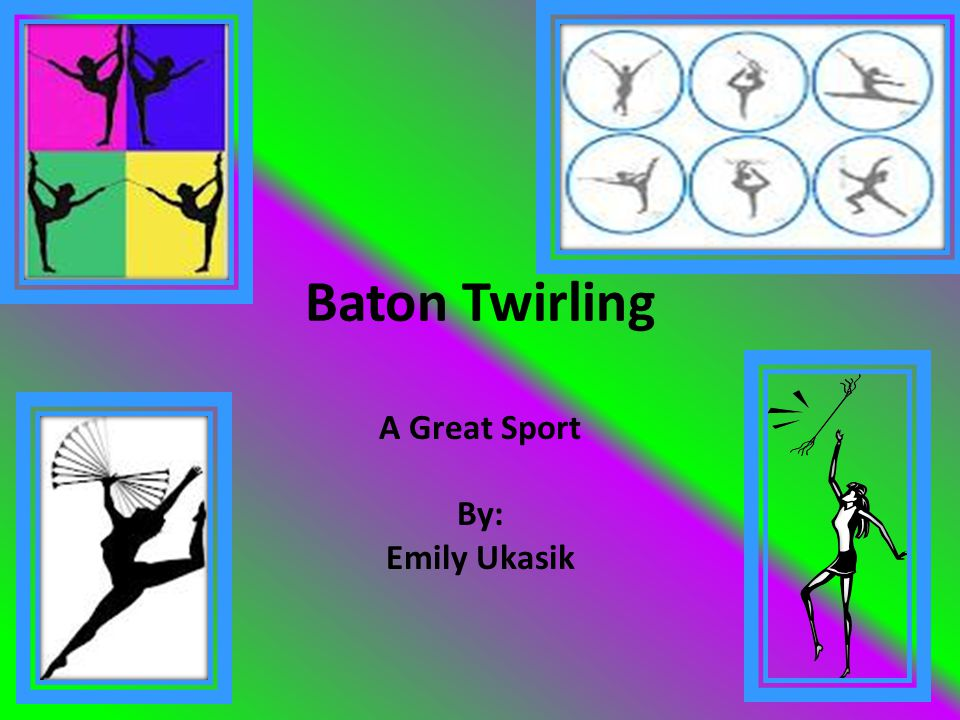 Baton Twirling A Great Sport By: Emily Ukasik