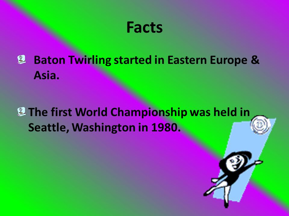 Facts Baton Twirling started in Eastern Europe & Asia.