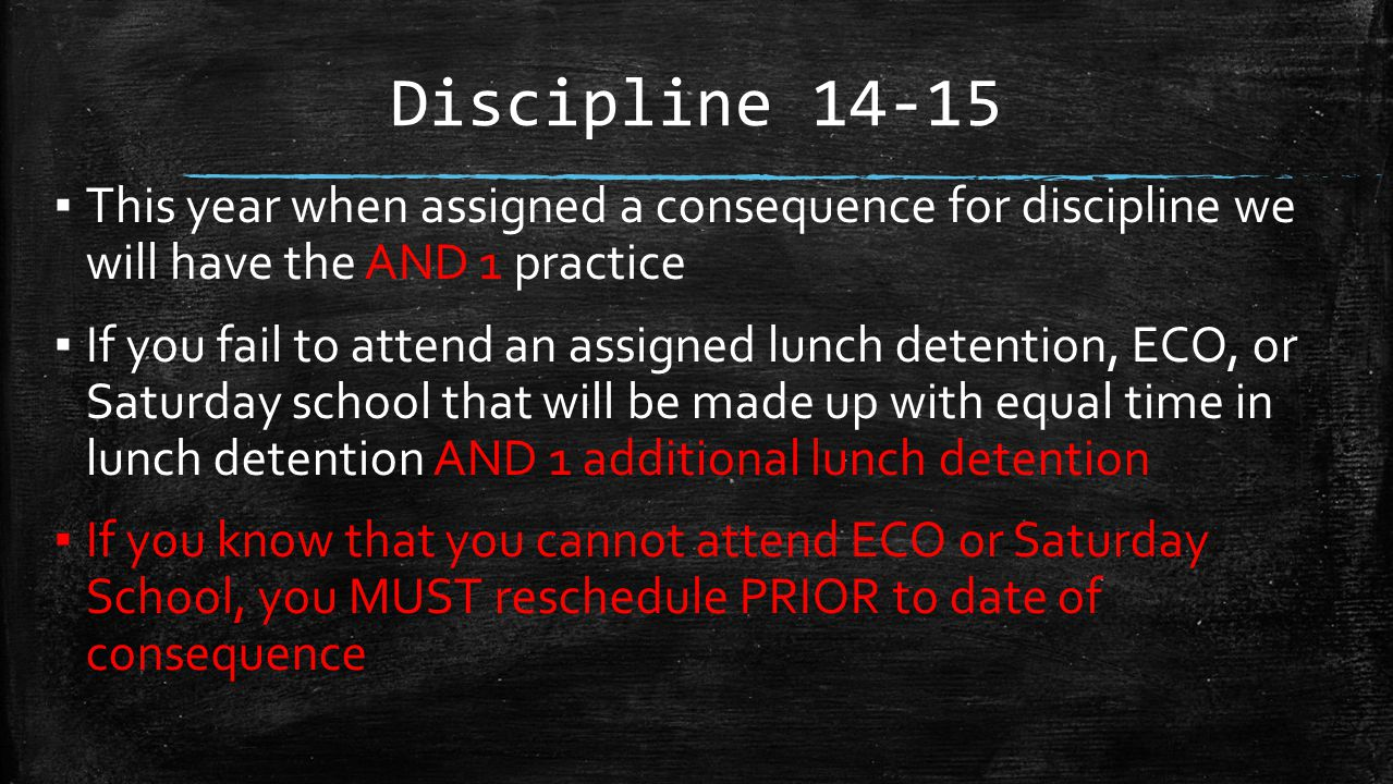 Discipline 14-15 ▪ This year when assigned a consequence for discipline we will have the AND 1 practice ▪ If you fail to attend an assigned lunch dete