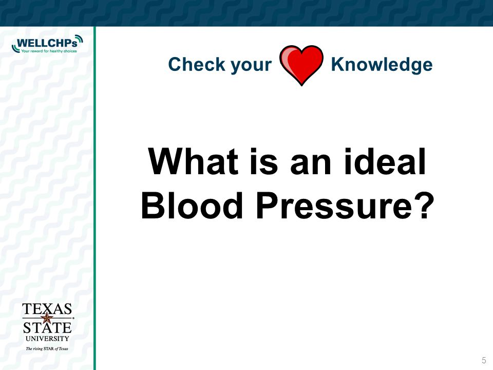Check your Knowledge 5 What is an ideal Blood Pressure