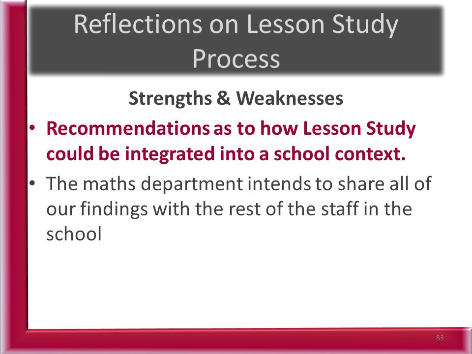 Strengths & Weaknesses Recommendations as to how Lesson Study could be integrated into a school context.