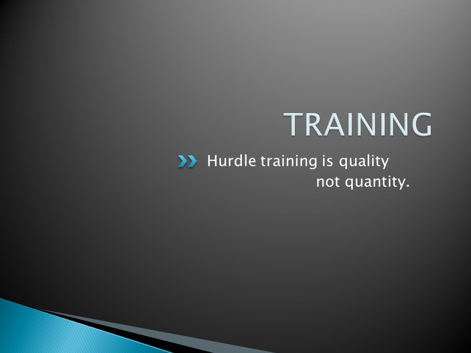 Hurdle training is quality not quantity.