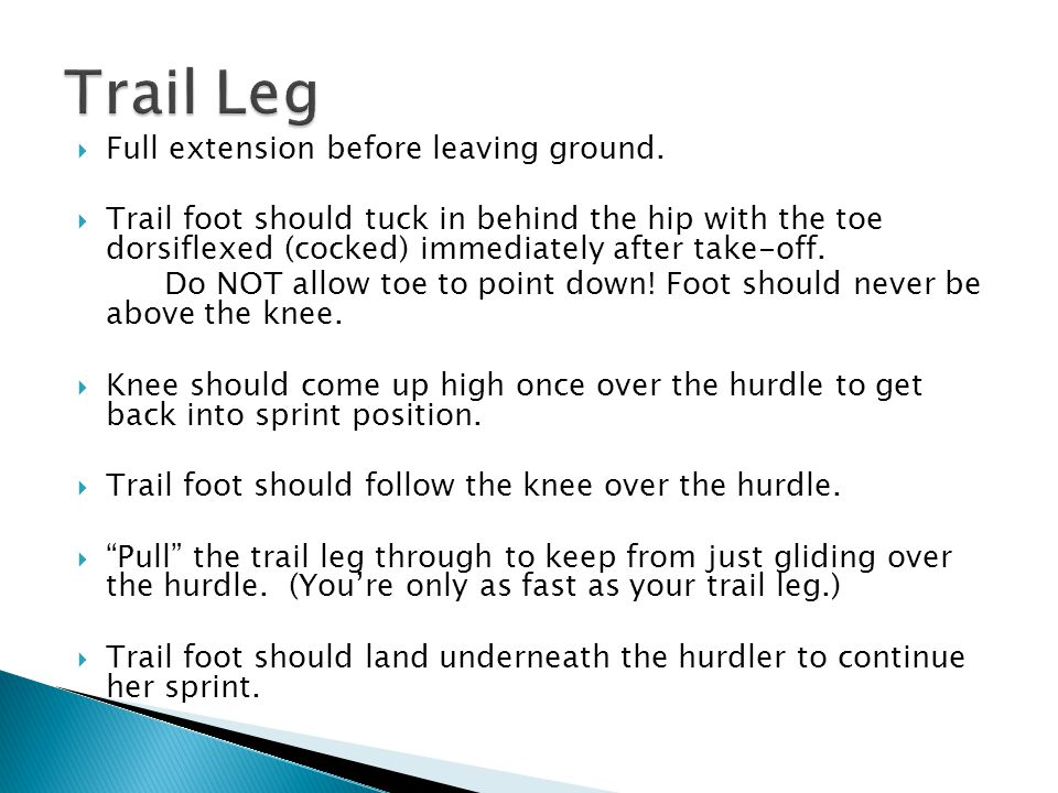  Full extension before leaving ground.  Trail foot should tuck in behind the hip with the toe dorsiflexed (cocked) immediately after take-off. Do NO