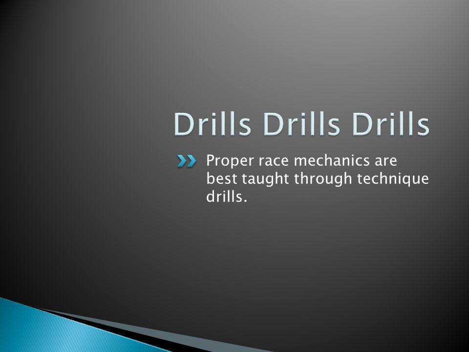 Proper race mechanics are best taught through technique drills.