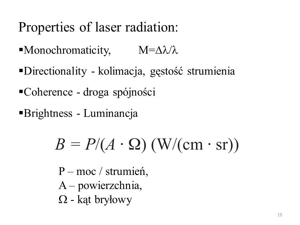 19 Properties of laser radiation:  Monochromaticity,M=  /  Directionality - kolimacja, gęstość strumienia  Coherence - droga spójności  Brightness - Luminancja P – moc / strumień, A – powierzchnia,  - kąt bryłowy