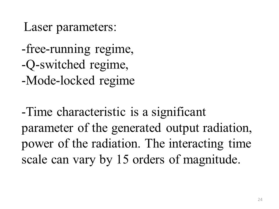 24 -free-running regime, -Q-switched regime, -Mode-locked regime -Time characteristic is a significant parameter of the generated output radiation, power of the radiation.