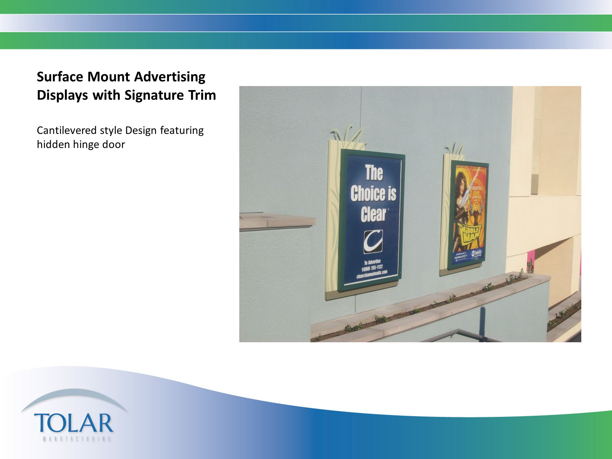 Surface Mount Advertising Displays with Signature Trim Cantilevered style Design featuring hidden hinge door