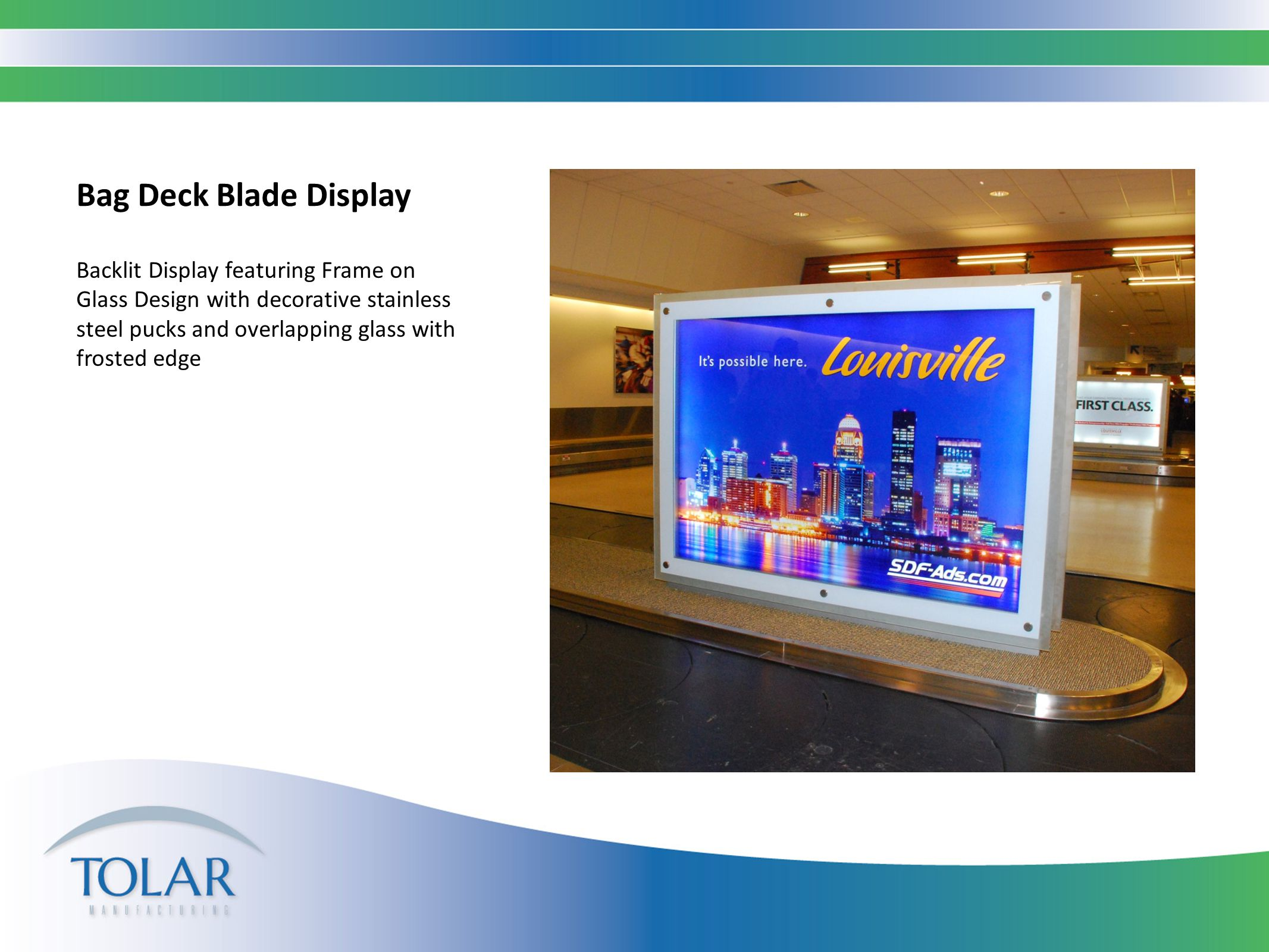 Bag Deck Blade Display Backlit Display featuring Frame on Glass Design with decorative stainless steel pucks and overlapping glass with frosted edge