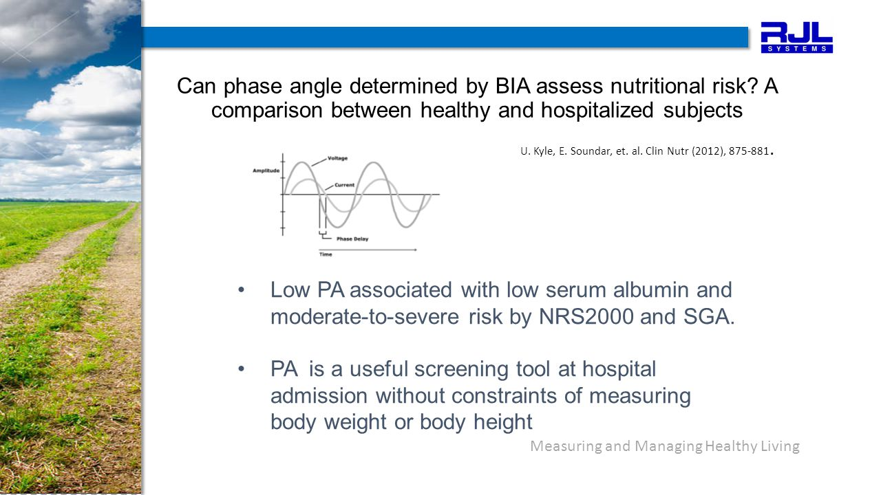 Measuring and Managing Healthy Living Can phase angle determined by BIA assess nutritional risk.