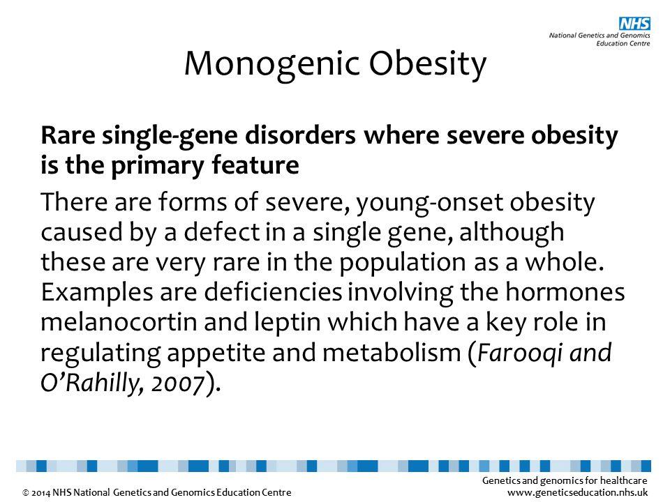 Genetics and genomics for healthcare www.geneticseducation.nhs.uk © 2014 NHS National Genetics and Genomics Education Centre Monogenic Obesity Rare si