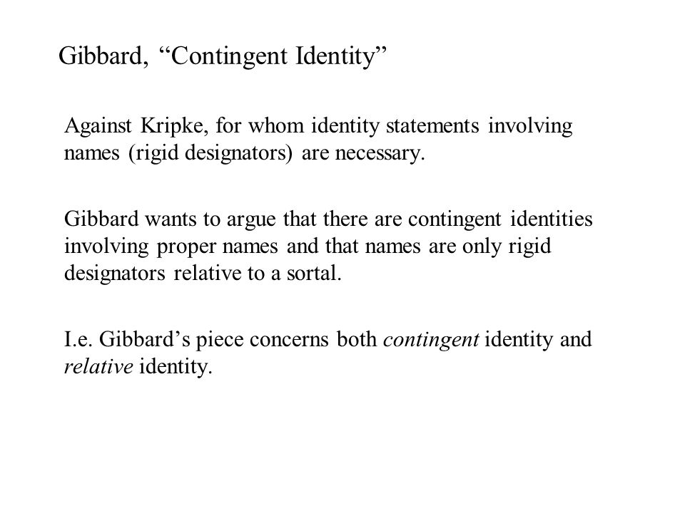Gibbard, Contingent Identity Against Kripke, for whom identity statements involving names (rigid designators) are necessary.