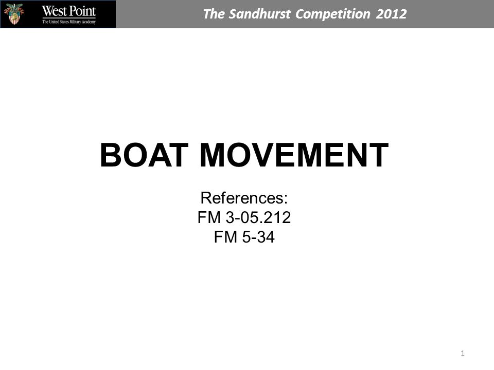 The Sandhurst Competition 2012 1 BOAT MOVEMENT References: FM 3-05.212 FM 5-34