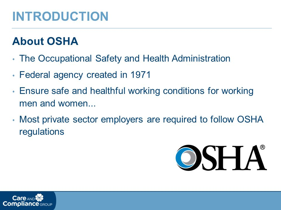 About OSHA The Occupational Safety and Health Administration Federal agency created in 1971 Ensure safe and healthful working conditions for working men and women...