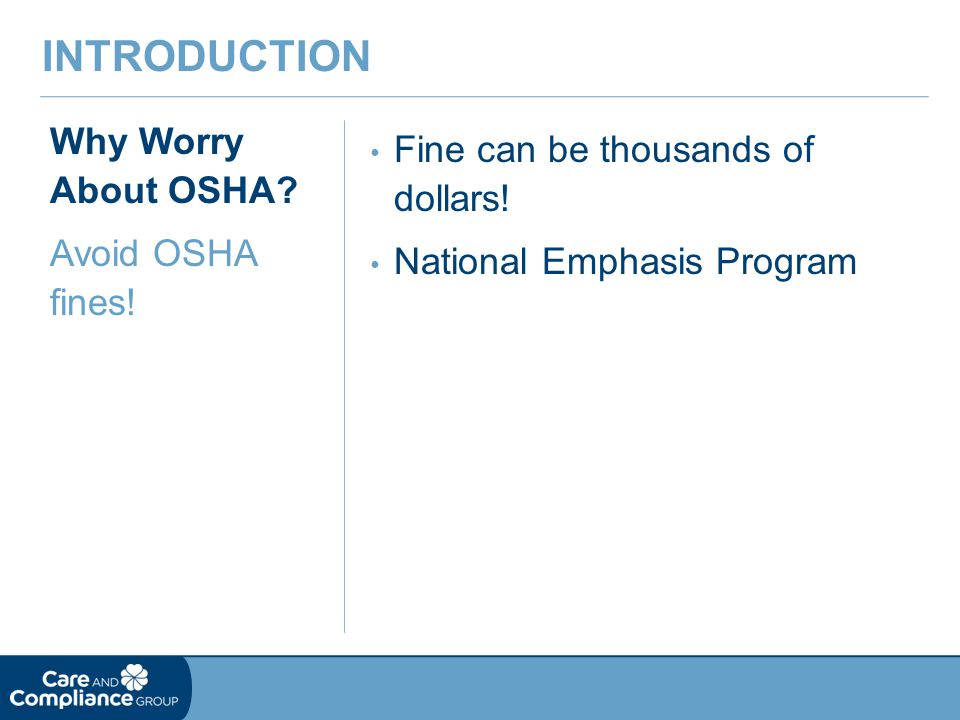 Why Worry About OSHA. Avoid OSHA fines. INTRODUCTION Fine can be thousands of dollars.