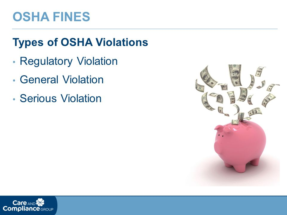 Types of OSHA Violations Regulatory Violation General Violation Serious Violation OSHA FINES
