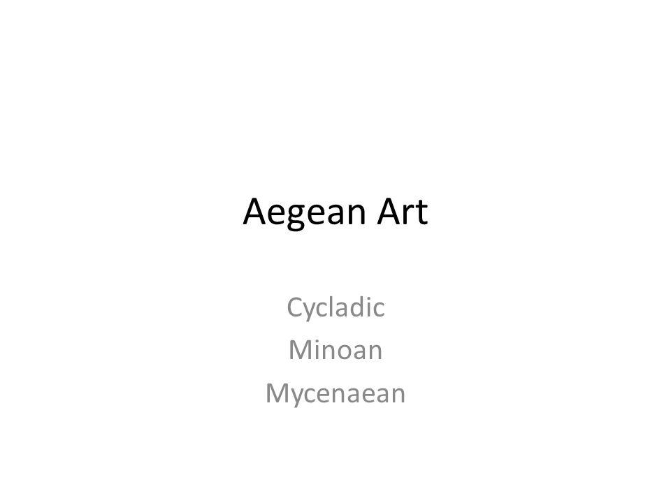 Aegean Art Cycladic Minoan Mycenaean