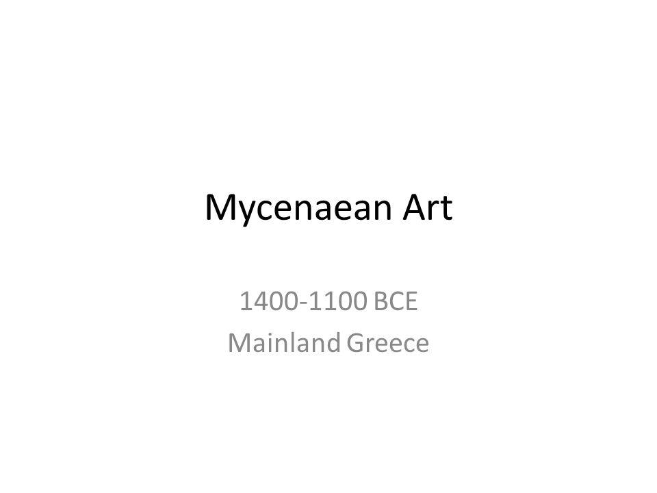 Mycenaean Art 1400-1100 BCE Mainland Greece