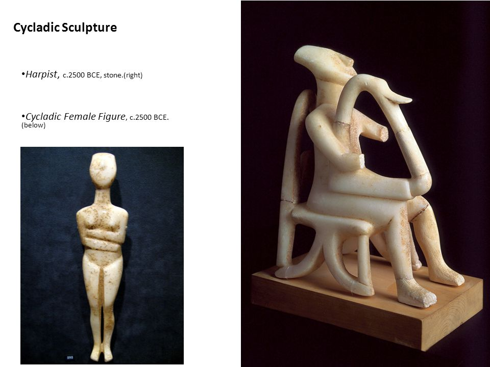 Cycladic Sculpture Harpist, c.2500 BCE, stone.(right) Cycladic Female Figure, c.2500 BCE. (below)