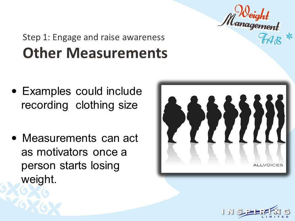 22 Step 1: Engage and raise awareness Other Measurements Examples could include recording clothing size Measurements can act as motivators once a person starts losing weight.