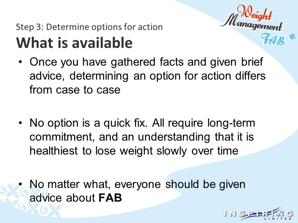 28 Step 3: Determine options for action What is available Once you have gathered facts and given brief advice, determining an option for action differs from case to case No option is a quick fix.