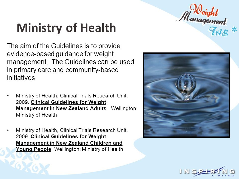 3 Ministry of Health The aim of the Guidelines is to provide evidence-based guidance for weight management.