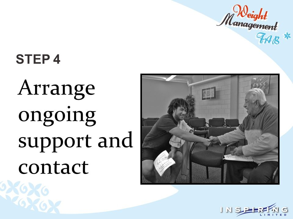 40 STEP 4 Arrange ongoing support and contact