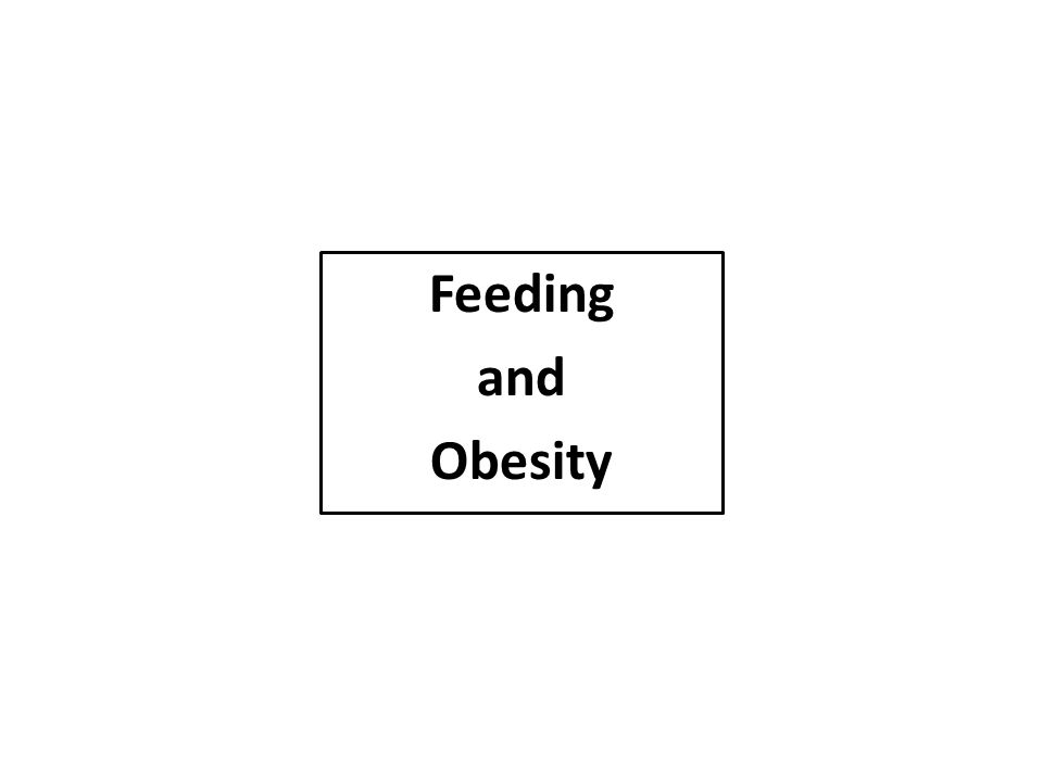 Feeding and Obesity