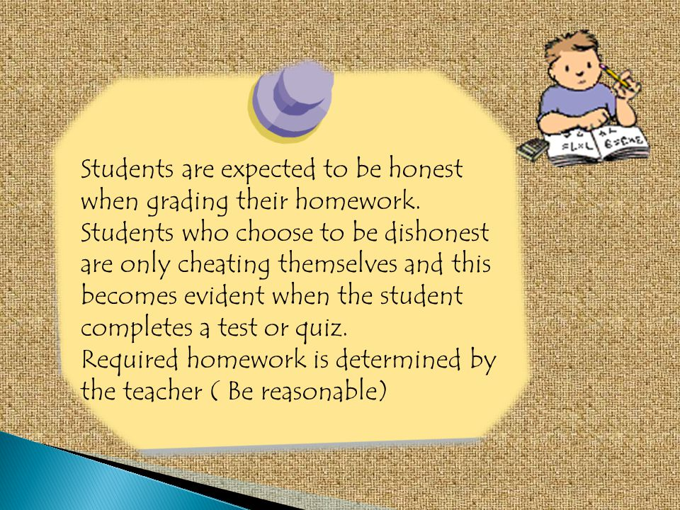 Students are expected to be honest when grading their homework.