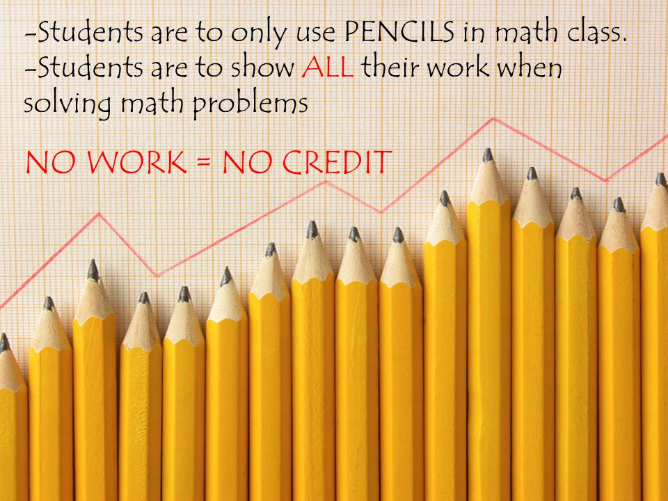 -Students are to only use PENCILS in math class.
