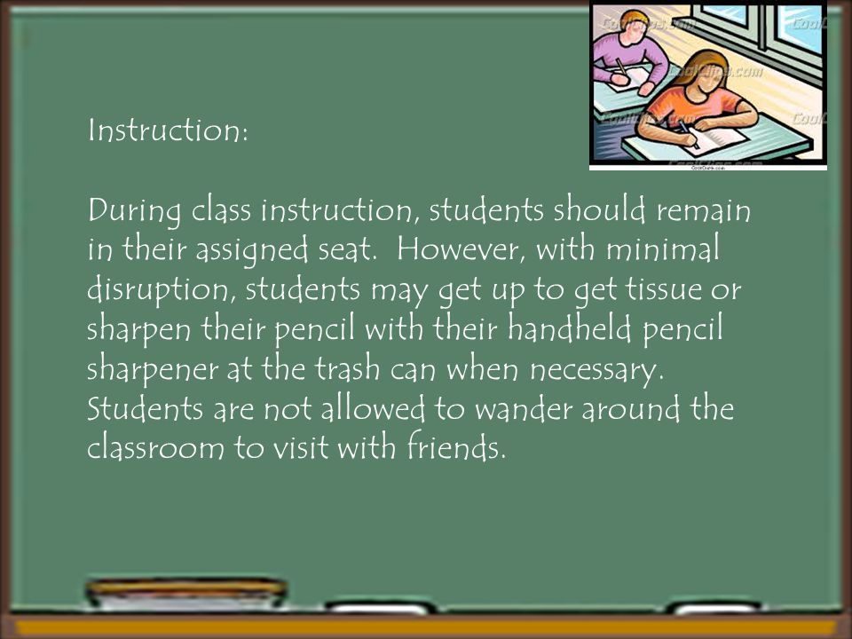 Instruction: During class instruction, students should remain in their assigned seat.