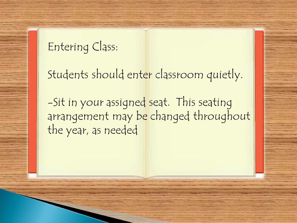 Entering Class: Students should enter classroom quietly.
