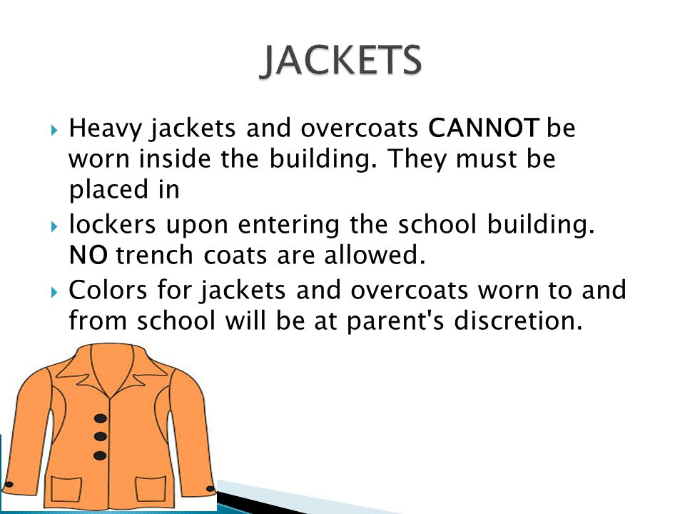  Heavy jackets and overcoats CANNOT be worn inside the building.