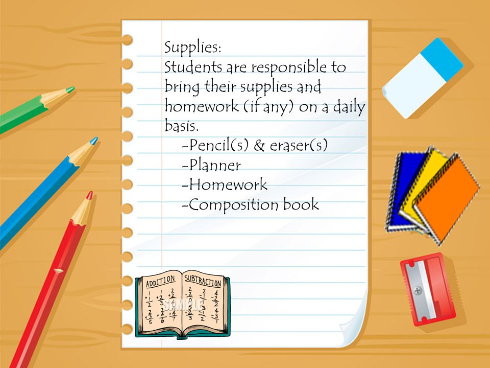 Supplies: Students are responsible to bring their supplies and homework (if any) on a daily basis.