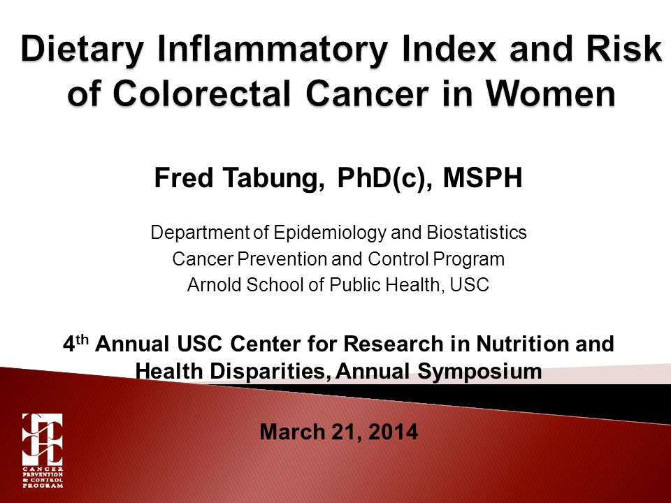 Fred Tabung, PhD(c), MSPH Department of Epidemiology and Biostatistics Cancer Prevention and Control Program Arnold School of Public Health, USC 4 th Annual USC Center for Research in Nutrition and Health Disparities, Annual Symposium March 21, 2014