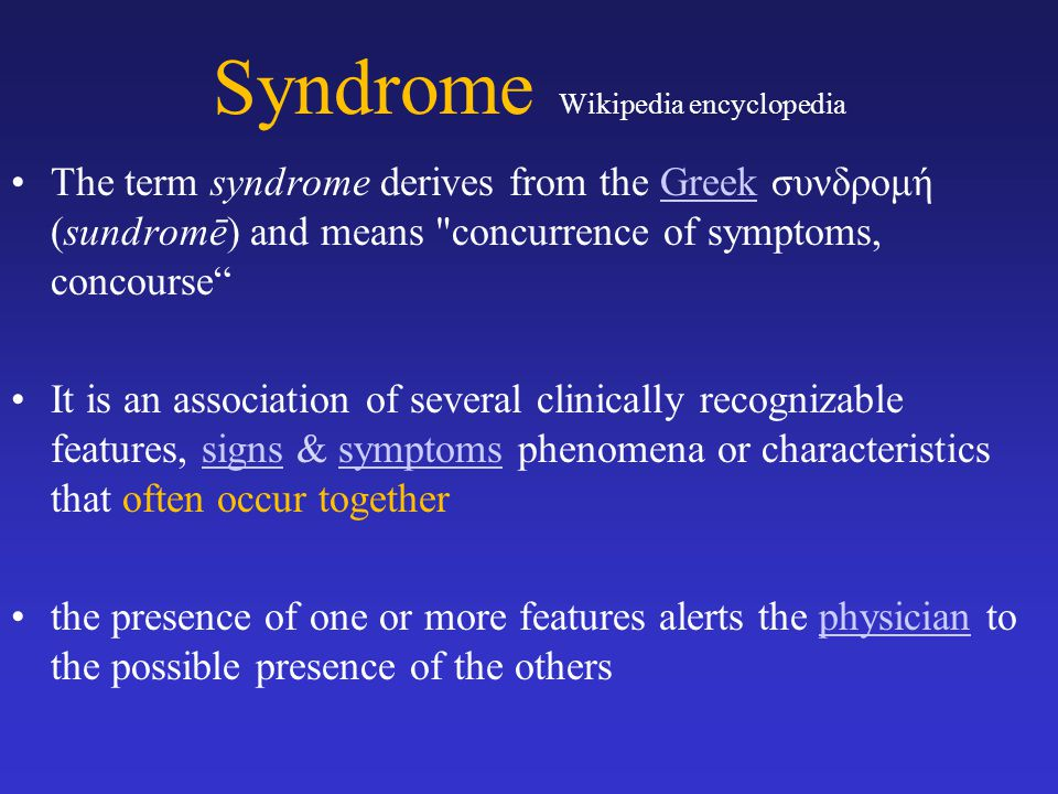 Syndrome Wikipedia encyclopedia The term syndrome derives from the Greek συνδρομή (sundromē) and means concurrence of symptoms, concourse Greek It is an association of several clinically recognizable features, signs & symptoms phenomena or characteristics that often occur togethersignssymptoms the presence of one or more features alerts the physician to the possible presence of the othersphysician