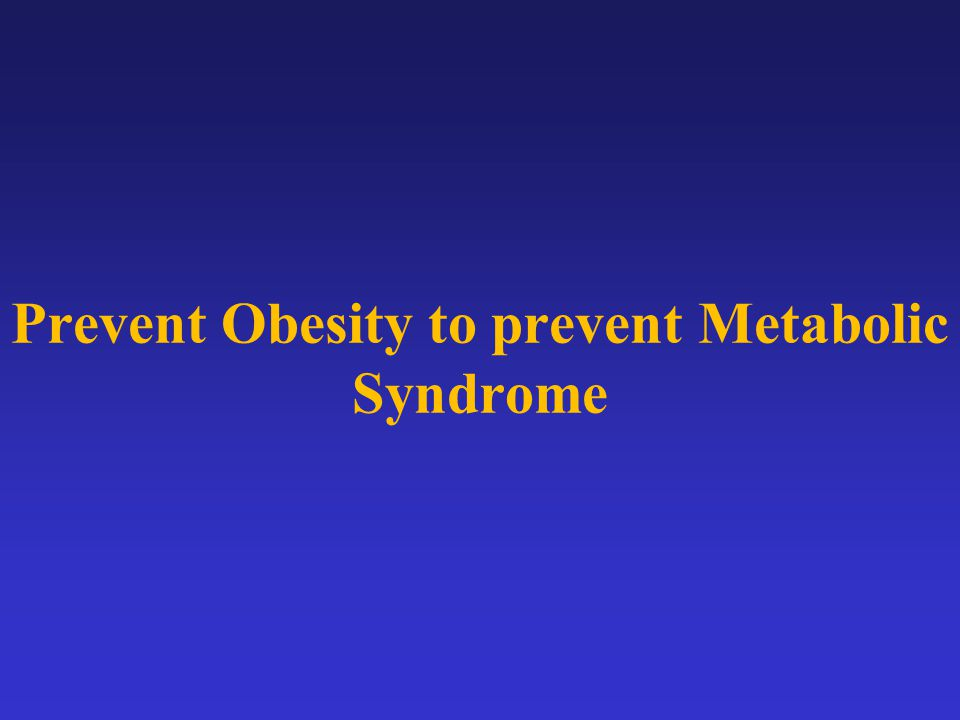 Prevent Obesity to prevent Metabolic Syndrome
