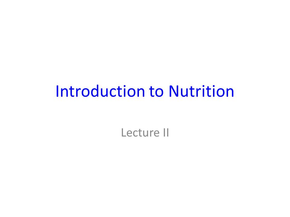 Introduction to Nutrition Lecture II