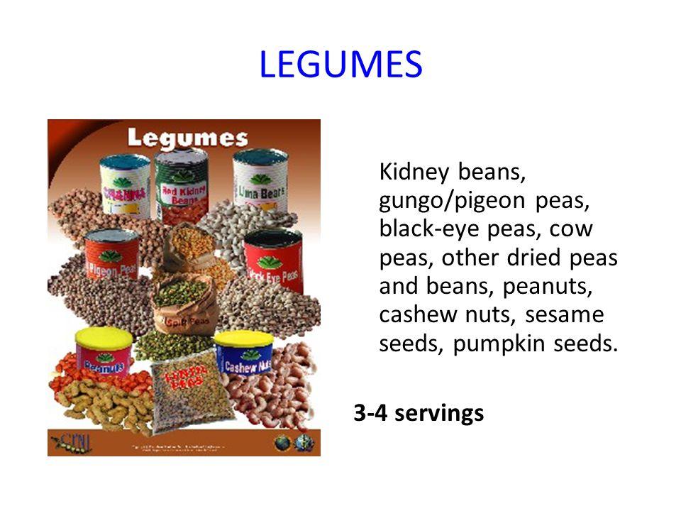 LEGUMES Kidney beans, gungo/pigeon peas, black-eye peas, cow peas, other dried peas and beans, peanuts, cashew nuts, sesame seeds, pumpkin seeds. 3-4