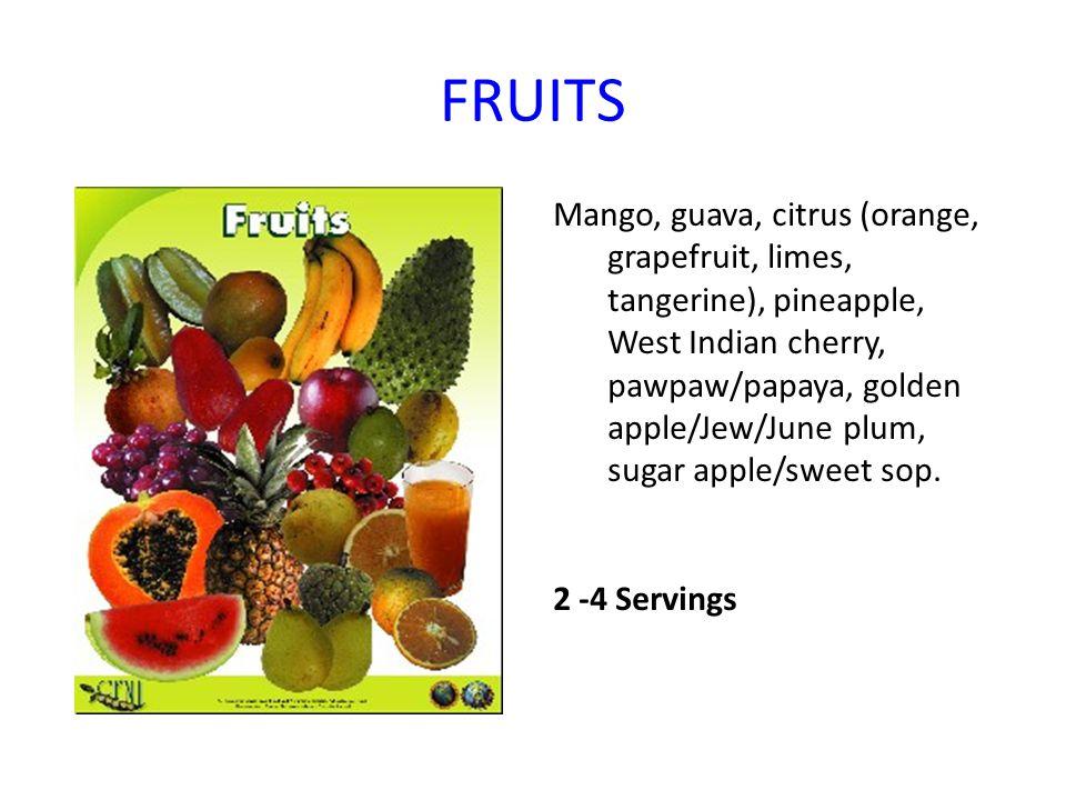 FRUITS Mango, guava, citrus (orange, grapefruit, limes, tangerine), pineapple, West Indian cherry, pawpaw/papaya, golden apple/Jew/June plum, sugar ap