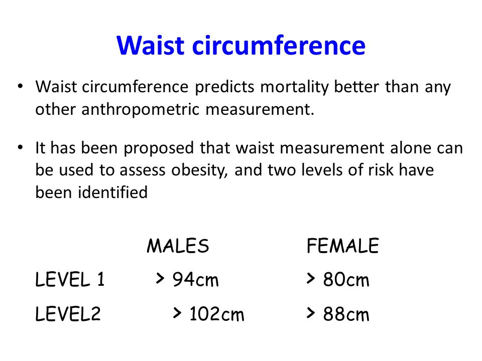 Waist circumference Waist circumference predicts mortality better than any other anthropometric measurement. It has been proposed that waist measureme