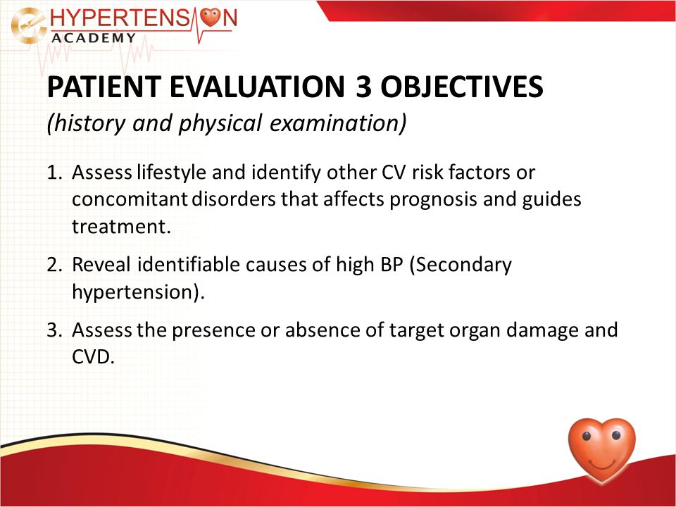 PATIENT EVALUATION 3 OBJECTIVES (history and physical examination) 1.Assess lifestyle and identify other CV risk factors or concomitant disorders that affects prognosis and guides treatment.