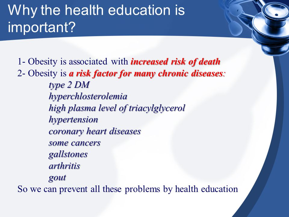 Why the health education is important? increased risk of death 1- Obesity is associated with increased risk of death a risk factor for many chronic di