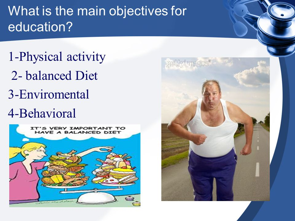 What is the main objectives for education? 1-Physical activity 2- balanced Diet 3-Enviromental 4-Behavioral