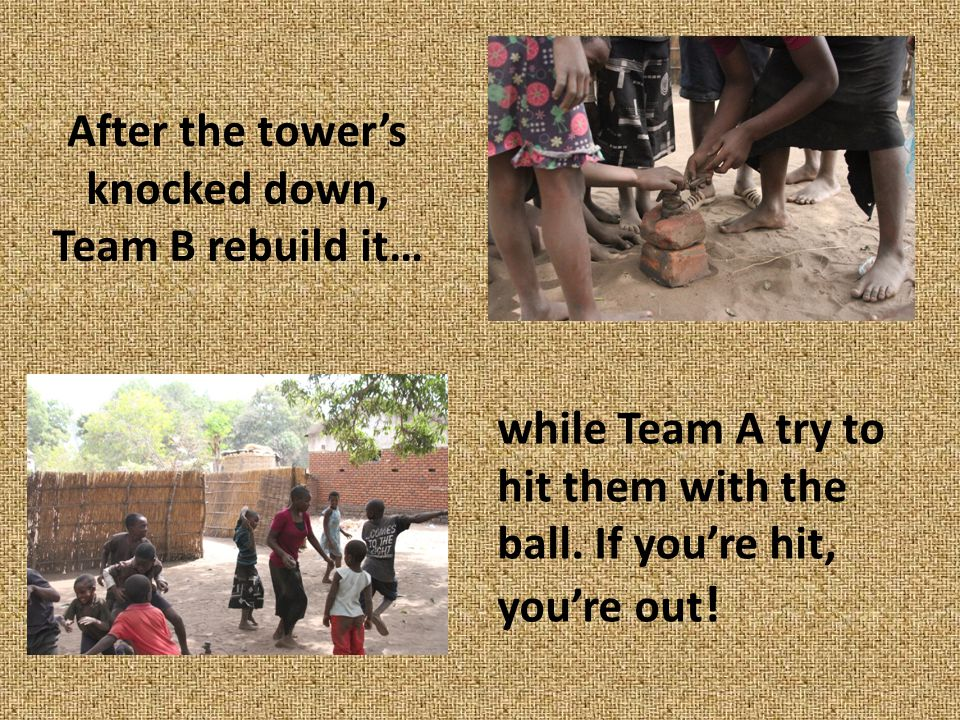 After the tower's knocked down, Team B rebuild it… while Team A try to hit them with the ball.