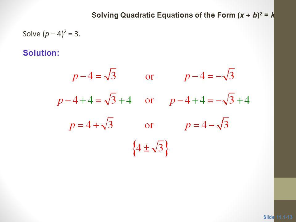 Solve (p – 4) 2 = 3.