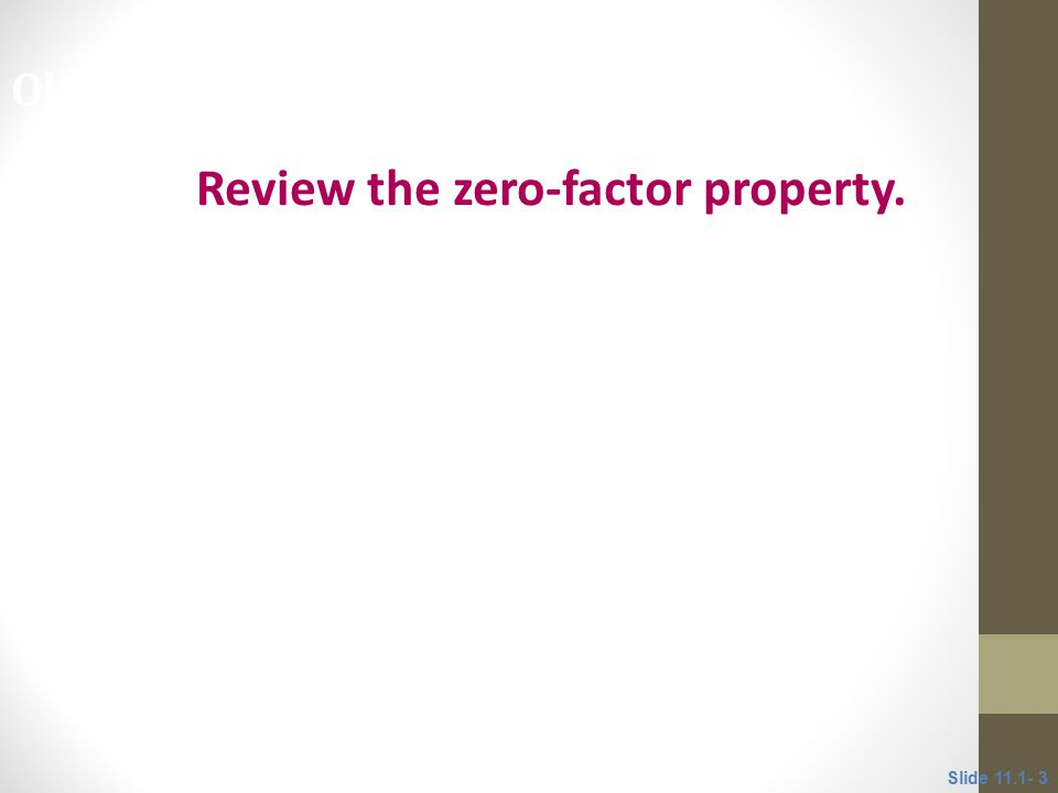 Review the zero-factor property. Objective 1 Slide 11.1- 3