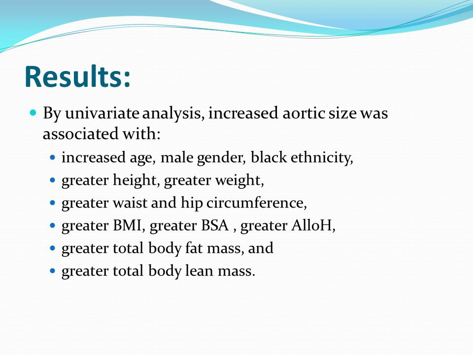 Results: By univariate analysis, increased aortic size was associated with: increased age, male gender, black ethnicity, greater height, greater weight, greater waist and hip circumference, greater BMI, greater BSA, greater AlloH, greater total body fat mass, and greater total body lean mass.