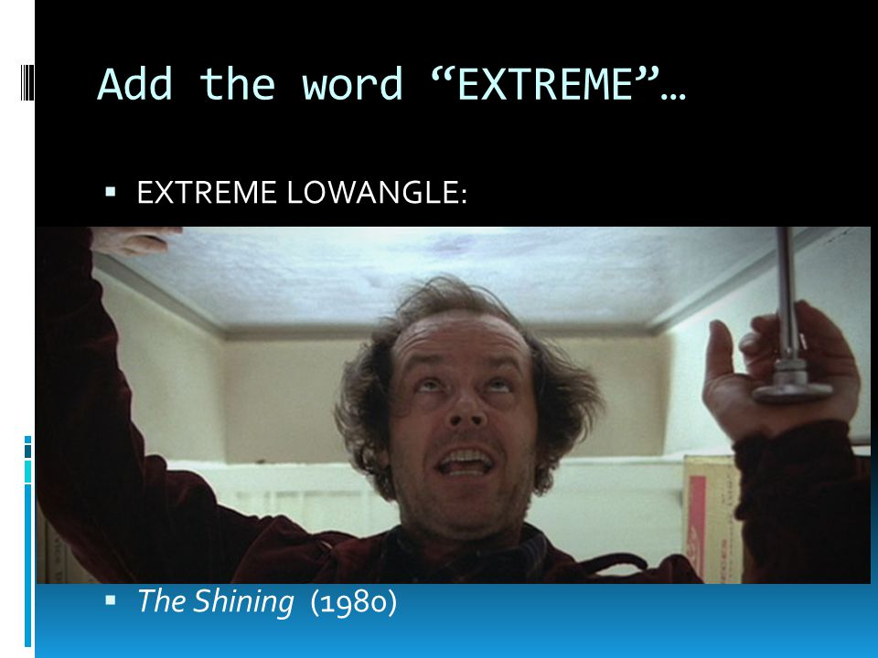 Add the word EXTREME …  EXTREME LOWANGLE:  The Shining (1980)