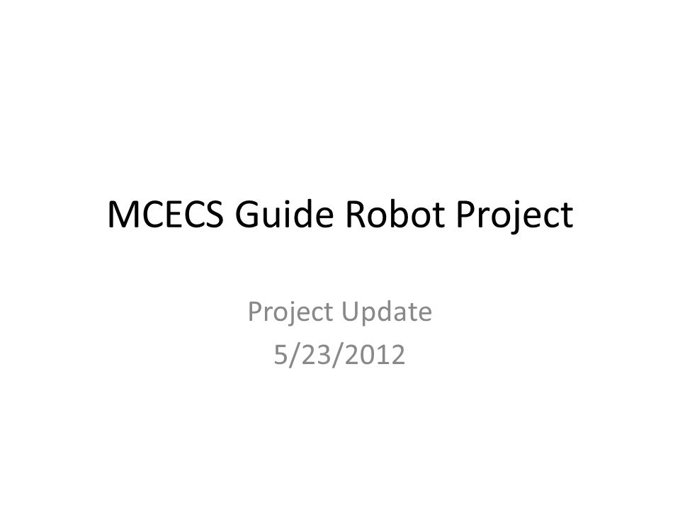 MCECS Guide Robot Project Project Update 5/23/2012