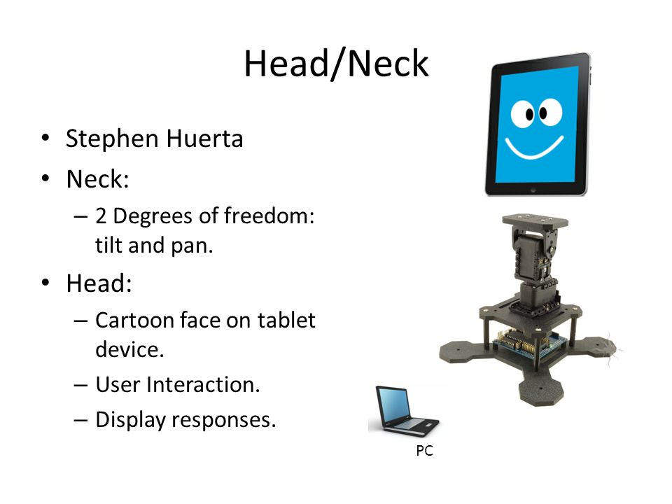 Head/Neck Stephen Huerta Neck: – 2 Degrees of freedom: tilt and pan.